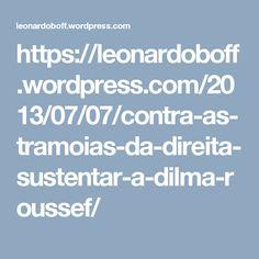 https://leonardoboff.wordpress.com/2013/07/07/contra-as-tramoias-da-direita-sustentar-a-dilma-roussef/