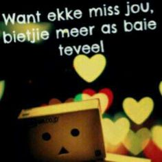 Want ekke mis jou Missing Quotes, Love Quotes For Him, Animated Emoticons, Afrikaanse Quotes, Goeie Nag, Qoutes About Love, Family Love, True Words, Favorite Quotes