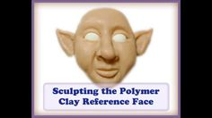 Sculpting a 3-D Goblin Face in Polymer Clay by MagicByLeah