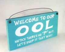 Sign - Welcome to our OOL, notice there's no P in it! Funny POOL Sign assorted colors Free Shipping!