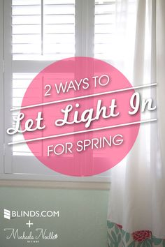 2 Ways to Let in More Light for Spring with Michaela Noelle Designs and Blinds.com.