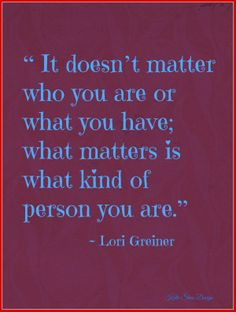 "#KatieSheaDesign ♡❤ ❥▶ "" It doesn't matter who you are or what you have; what matters is what kind of person you are."" ~ Lori Greiner  #Quote  #BankIt"