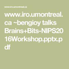 www.iro.umontreal.ca ~bengioy talks Brains+Bits-NIPS2016Workshop.pptx.pdf