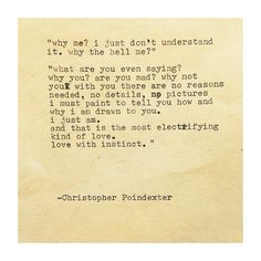 I think this sums it up. The Universe and Her, and I written by Christopher Poindexter All You Need Is Love, Told You So, Les Sentiments, Poem Quotes, Hurt Quotes, Meaningful Words, Hopeless Romantic, Word Porn, Beautiful Words