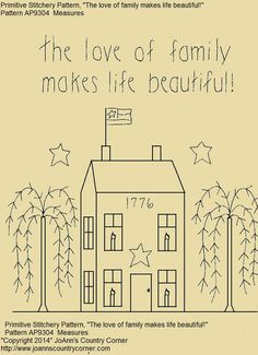 """Primitive Stitchery Pattern House """"The love of family makes life beautiful! Primitive Embroidery Patterns, Primitive Stitchery, Folk Embroidery, Embroidery Ideas, Primitive Pictures, Coloring Letters, Patriotic Pictures, Kids Workshop, Christmas Quilt Patterns"""