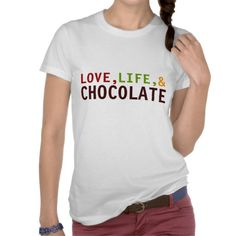 Love Life and Chocolate t-shirt - Customisable http://www.zazzle.com/love_life_and_chocolate_t_shirt_customisable-235931739301227278