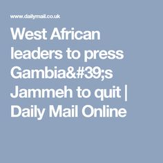 West African leaders to press Gambia's Jammeh to quit | Daily Mail Online