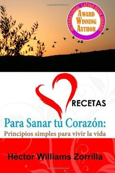 Recetas para Sanar tu Corazon: Principios simples para vivir la vida (Volume 3) (Spanish Edition), http://www.amazon.com/dp/0984189742/ref=cm_sw_r_pi_awdm_2tNStb0W7RSSW
