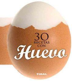 30 recetas con huevo / 30 Recipes with Egg