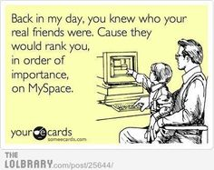 Hahaha so funny/true. I still think there are some things Facebook should learn from myspace. Like letting you narrow your people searches by age/location, or leaving my profile layout ALONE!!