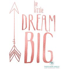 Printable Wall Art, Be Little Dream Big with Arrow, Rose Gold with... ($6.81) ❤ liked on Polyvore featuring home, home decor, wall art, text, words, phrase, quotes, saying, rose gold home accessories and welcome wall art