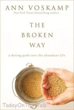 The Broken Way: A Daring Path into the Abundant Life Hardcover by Ann Voskamp