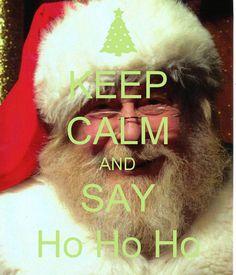 Keep Calm and say Ho Ho Ho