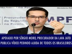 Correio do Poder: Apoiado por Sérgio Moro, procurador da Lava Jato publica vídeo pedindo ajuda de todos os brasileiros para possibilitar penas severas a corruptos