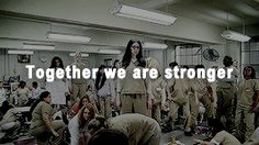 Together we are stronger - Orange is the new black