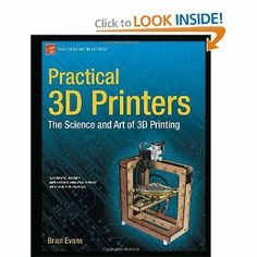 Practical 3D Printers: The Science and Art of 3D Printing: Brian Evans: 9781430243922: Amazon.com: Books