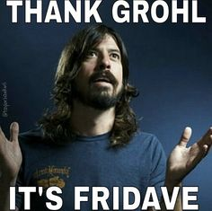 The Church of Grohl celebrates the gift of Fridave at least once a week