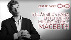5 clássicos para entender o mundo atual: Macbeth   José Garcez Ghirardi