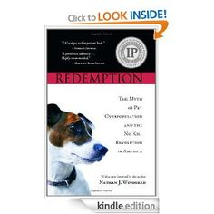Amazon.com: Redemption: The Myth of Pet Overpopulation and the No Kill Revolution in America eBook: Nathan J. Winograd: Kindle Store