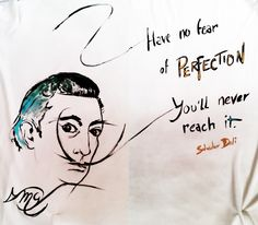 Have no fear of perfection, you'll never reach it. Salvador Dali, Me Quotes, Artist, Design, Ego Quotes, Artists