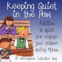 Homegrown Catholics' Lesson Plans: Keeping Quiet in the Pew. Activities to quiet and engage your children during Mass.