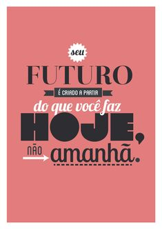 Poster Frase Seu futuro e criado a partir do que voce faz Monólogo Interior, Insta Posts, Galaxy Wallpaper, Some Words, Good Vibes, Positive Vibes, Sentences, Coaching, Inspirational Quotes