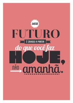Poster Frase Seu futuro e criado a partir do que voce faz