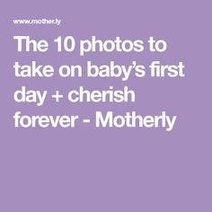 The 10 photos to take on baby's first day + cherish forever - Motherly