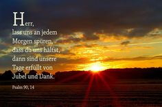 Herr, lass uns an jedem Morgen spüren, dass du uns hältst, ... Psalm 90, 14 Treasures In Heaven, Bible Pictures, Love Yourself First, Bible For Kids, Jesus Loves Me, Bible Scriptures, True Words, Daily Quotes, Religion