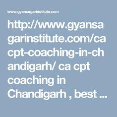 http://www.gyansagarinstitute.com/cacpt-coaching-in-chandigarh/ ca cpt coaching in Chandigarh , best ca cpt coaching in Chandigarh  ca cpt coaching institute in Chandigarh, ca cpt exam coaching in Chandigarh best institute for ca cpt in Chandigarh
