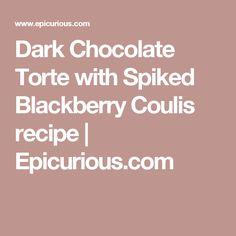 dark chocolate torte with spiked blackberry coulis dark chocolate ...