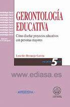GERONTOLOGÍA EDUCATIVA: CÓMO DISEÑAR PROYECTOS EDUCATIVOS CON PERSONAS MAYORES. Lourdes Bermejo García. Localización: 374/BER/ger