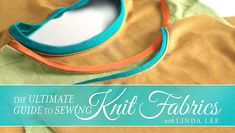 Learn to handle, seam, hem and finish any knit fabric with the smartest techniques for your most rewarding results.