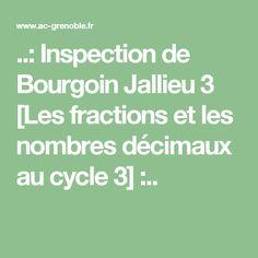 ..: Inspection de Bourgoin Jallieu 3 [Les fractions et les nombres décimaux au cycle 3] :..