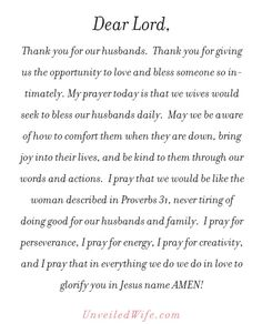 Prayer Of The Day – Comforting Your Husband --- Dear Lord, Thank you for our husbands. Thank you for giving us the opportunity to love and bless someone so intimately. My prayer today is that we wives would seek to bless our husbands daily. May we be aware of how to comfort them when they are down,… Read More Here http://unveiledwife.com/prayer-of-the-day-comforting-your-husband/