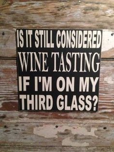 Is It Still Considered Wine Tasting if I'm on My Third Glass 12x12 Wood Sign funny wine sign on Etsy, $28.00 by renee