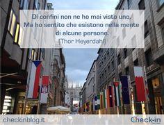 """""""Di confini non ne ho mai visto uno. Ma ho sentito che esistono nella mente di alcune persone."""" - Thor Heyerdahl #travelquotes #citazioni"""