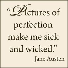 We couldn't agree more with this quote by one of our favorite writers,  Jane Austen.