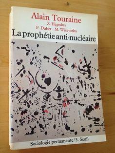 #sociologie : La Prophétie Anti-Nucléaire - Alain Touraine.  Seuil/Sociologie permanente, 1980. 378 pp. brochées.