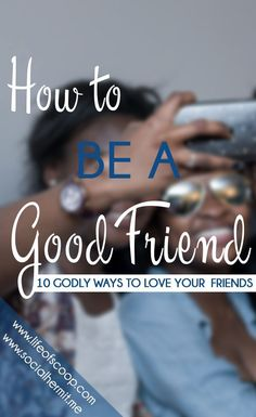 Friends are a important part of our Christian walk. These 10 Bible Driven Ways to be a Good Friend teach us how to nurture Godly friendships.