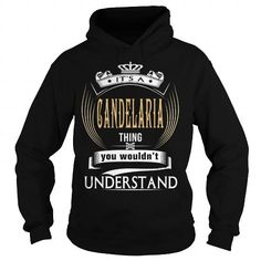 I Love  CANDELARIA  Its a CANDELARIA Thing You Wouldnt Understand  T Shirt Hoodie Hoodies YearName Birthday Shirts & Tees