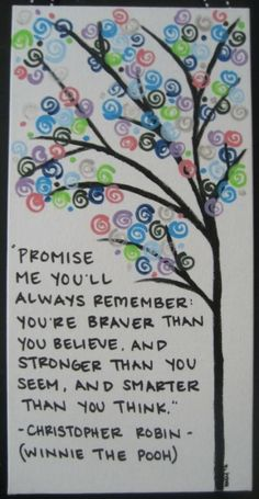 Promise me you'll always remember...Christopher Robin (Winnie The Pooh)
