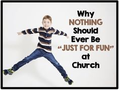 "Why Nothing Should Ever Be ""Just for Fun"" at Church ~ RELEVANT CHILDREN'S MINISTRY"