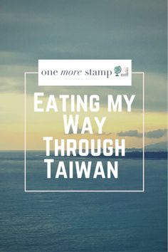 Eating my way through Taiwan