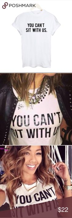 """You Can't Sit With Us Tee You Can't Sit With Us T-Shirt  •White with black lettering. •Poly/Cotton/Spandex Blend  Measurements:                                                         Bust: 42""""  Length: 24""""                                         ❗️Price is firm unless bundled❗️ Tops Tees - Short Sleeve"""