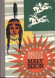 """""""Mały Bizon"""" Arkady Fiedler Cover by Stanisław Rozwadowski Illustrated by Mieczysław Majewski Published by Wydawnictwo Iskry 1956"""