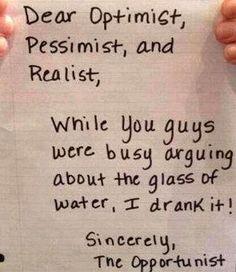 Dear Optimis, Pessimist, and Realist