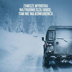 """""""Zawsze wybieraj najtrudniejszą drogę, tam nie ma konkurencji"""".  #rosnijwsile #blog #rozwój #motywacja #sukces #pieniądze #biznes #inspiracja #sentencje #myśli #marzenia #szczęście #snow #zimia #droga #road #jeep #życie #pasja #aforyzmy #quotes #cytaty"""