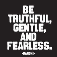 Truth, gentle, fearless