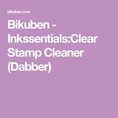 Bikuben -  Inkssentials:Clear Stamp Cleaner (Dabber)